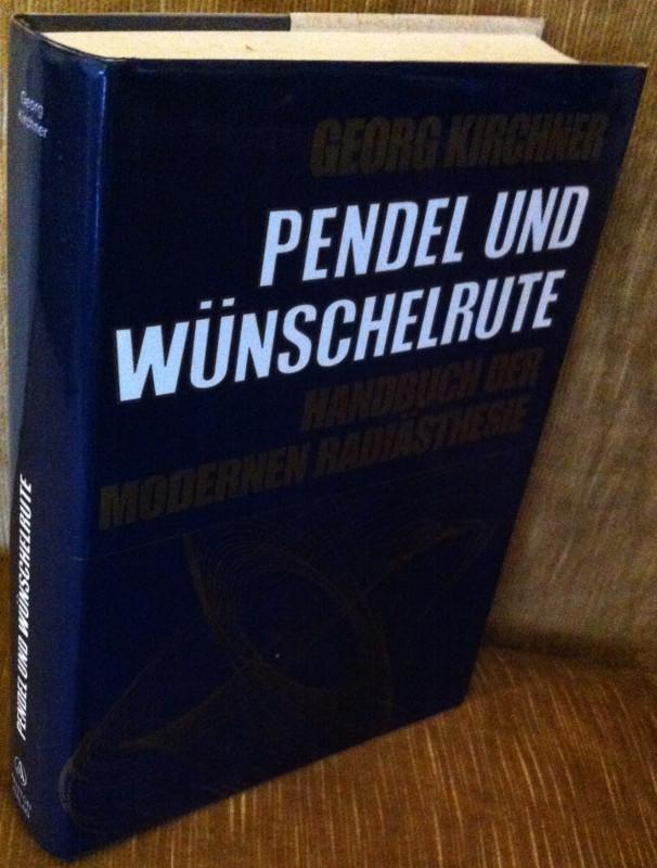Pendel und Wünschelrute. Handbuch der odernen Radiästhesie: Kirchner, Georg