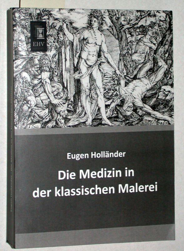 Die Medizin in der klassischen Malerei.: Holländer, Eugen: