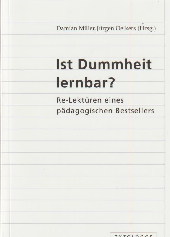 Ist Dummheit lernbar?: Re-Lektüren eines pädagogischen Bestsellers: Müller, Damian /