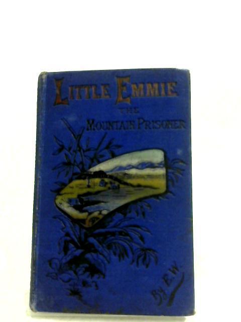 Little Emmie, The Mountain Prisoner: E. W.