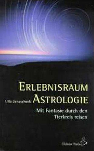Erlebnisraum Astrologie : Mit Fantasie durch den: Ulla Janascheck