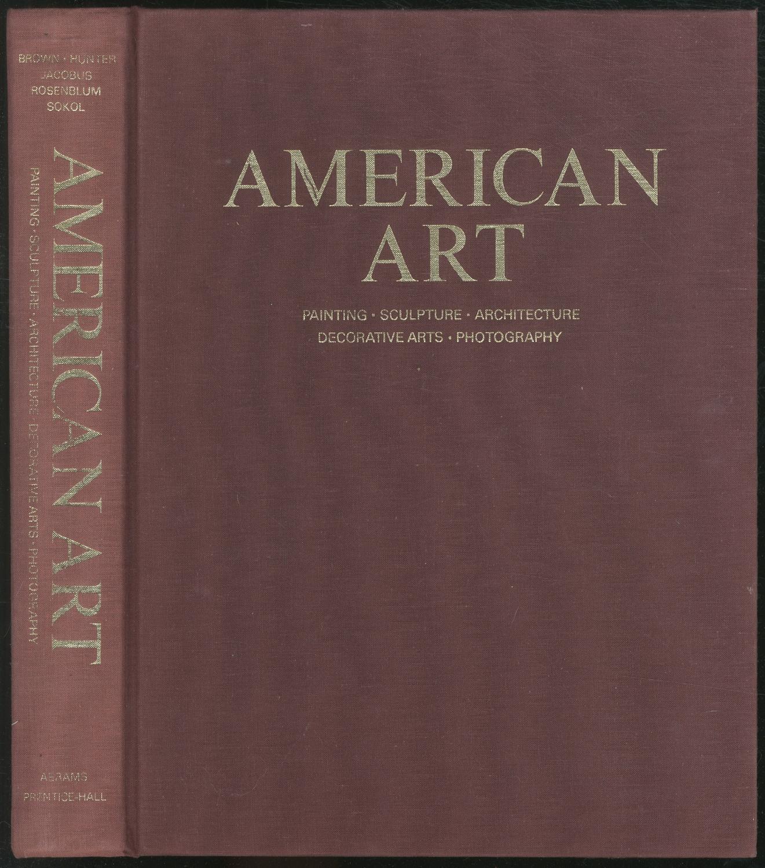 American Art: Painting, Sculpture, Architecture, Decorative Arts,: BROWN, Milton W.,