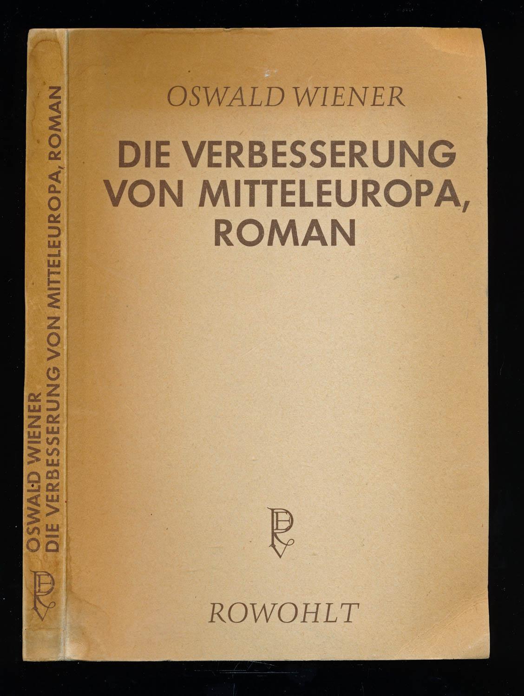 Die Verbesserung von Mitteleuropa. Roman.: WIENER, Oswald