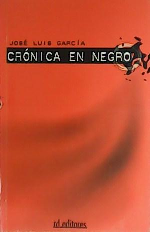 Crónica en negro. - GARCÍA, José Luis.-