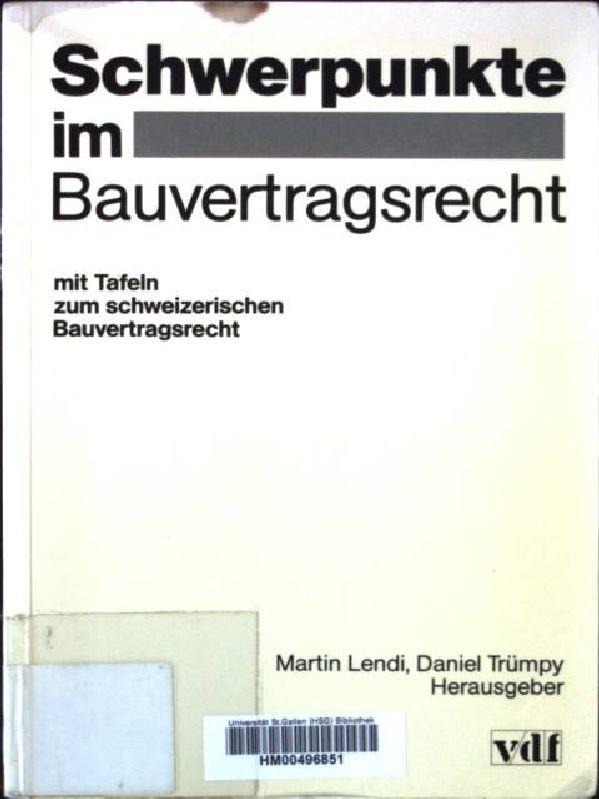 Schwerpunkte im Bauvertragsrecht : mit Tafeln zum: Lendi, Martin: