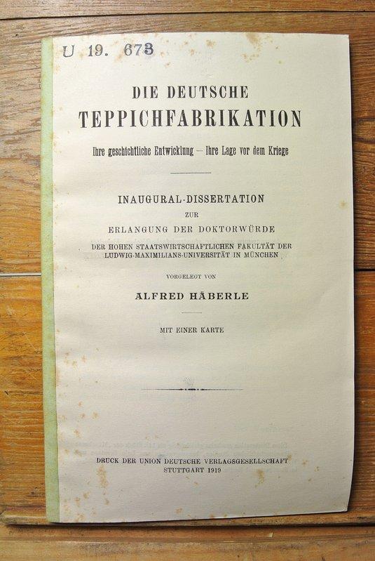Die deutsche Teppichfabrikation : ihre geschichtliche Entwicklung: Häberle, Alfred: