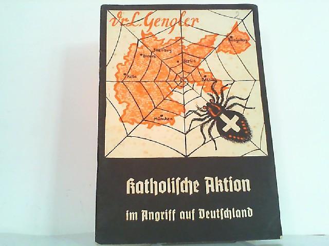 Katholische Aktion im Angriff auf Deutschland. Die: Gengler, Dr. Ludwig