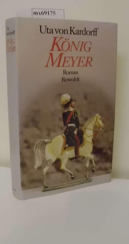 König Meyer. Roman - von Kardorff, Uta