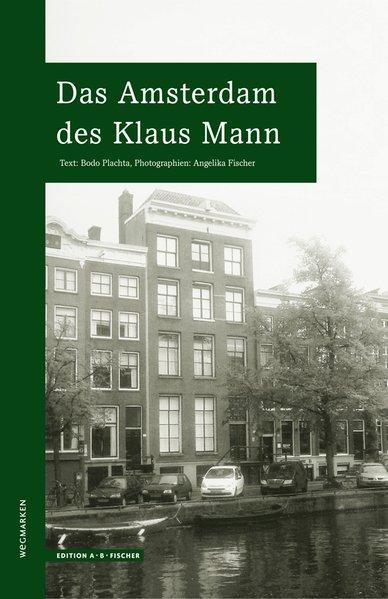 Das Amsterdam des Klaus Mann. Wegmarken. Photographien: Plachta, Bodo: