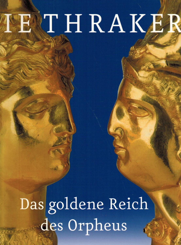 Die Thraker. Das goldene Reich des Orpheus.: Frings, Jutta