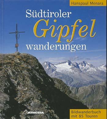Südtiroler Gipfel-Wanderungen : Bildwanderbuch mit 85 Touren. Hanspaul Menara - Menara, Hanspaul (Verfasser)
