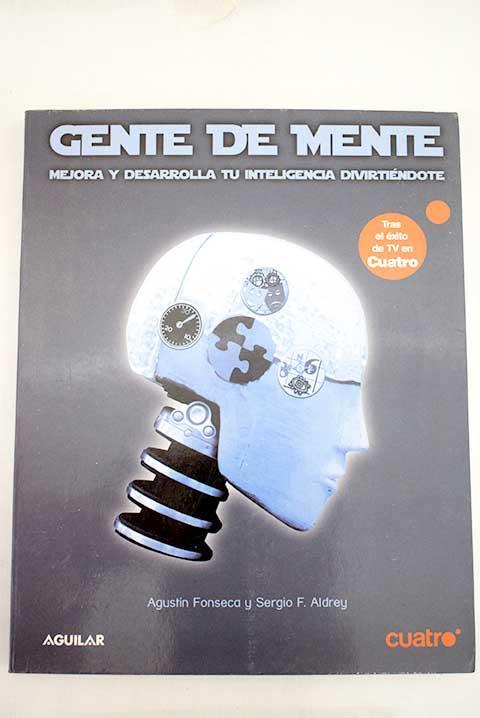 Gente de mente: mejora y desarrolla tu inteligencia divirtiéndote - Fonseca, Agustín