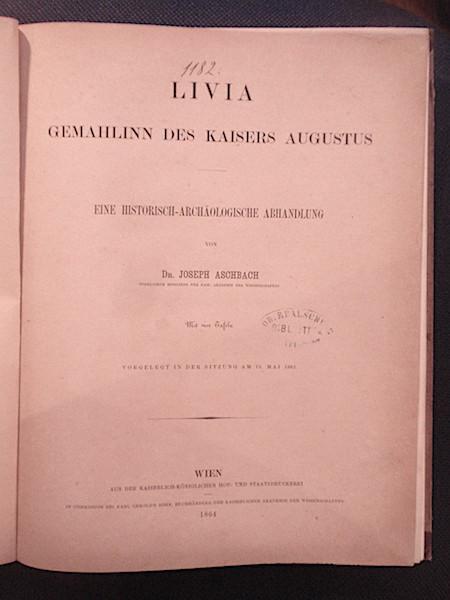 Livia Gemahlinn des Kaisers Augustus. Eine historisch-archäologische: Aschbach, Joseph.