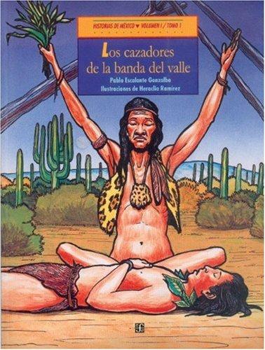 Cazadores de la banda del valle, Los. / Xoi Yuun, un niño olmeca. Historias de México. Volumen I/ Tomos 1 y 2 (en un mismo libro). - VV.AA.