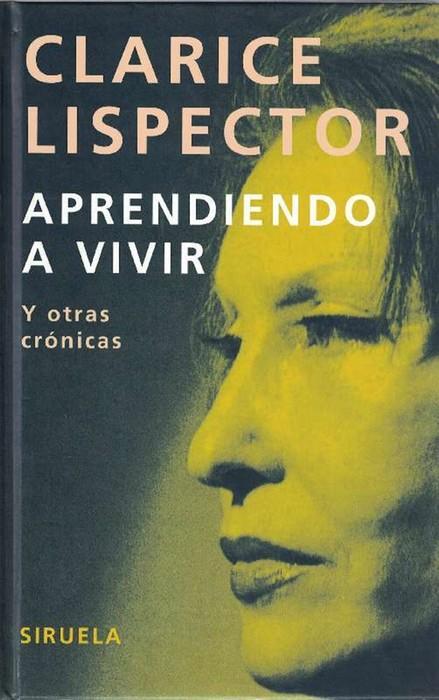 Aprendiendo a vivir y otras crónicas. - Lispector, Clarice und [Ucrania, 1920 - Brasil, 1977]
