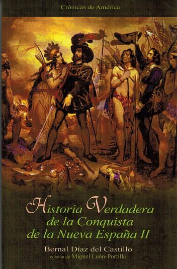Historia Verdadera de la Conquista de la Nueva España, II. Edición de Miguel León-Portilla - Díaz del Castillo, Bernal