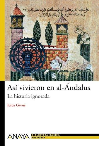 Así vivieron en al-Ándalus. La historia ignorada. - Greus, Jesús