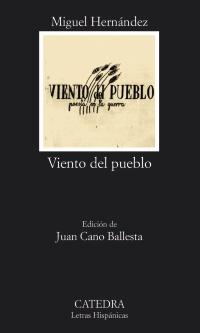 Viento del pueblo. Poesía en la guerra. Ed. Juan Cano Ballesta. - Hernández, Miguel [Alicante, 1910-1942]