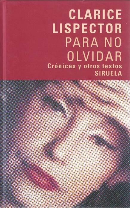 Para no olvidar. Crónicas y otros textos. - Lispector, Clarice und [Ucrania, 1920 - Brasil, 1977]