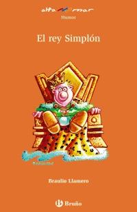 El rey Simplón. Incluye taller de lectura. Edad: 8+. - Llamero, Braulio y und Rafael Estrada (Il.)