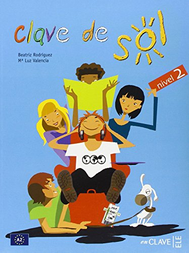 Clave de Sol. Nivel 2 (A2). Libro del alumno. Curso de español para adolescentes. - Rodríguez, Beatriz y und Ma. Luz Valencia