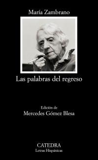 Palabras del regreso, Las. Ed. Mercedes Gómez Blesa. - Zambrano, María [Vélez, Málaga,1904-Madrid,1991]