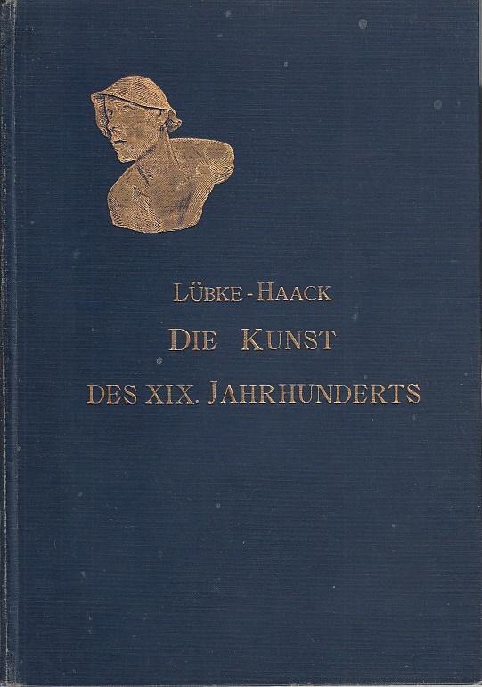 Die Kunst des 19. Jahrhunderts / von: Lübke, Wilhelm und