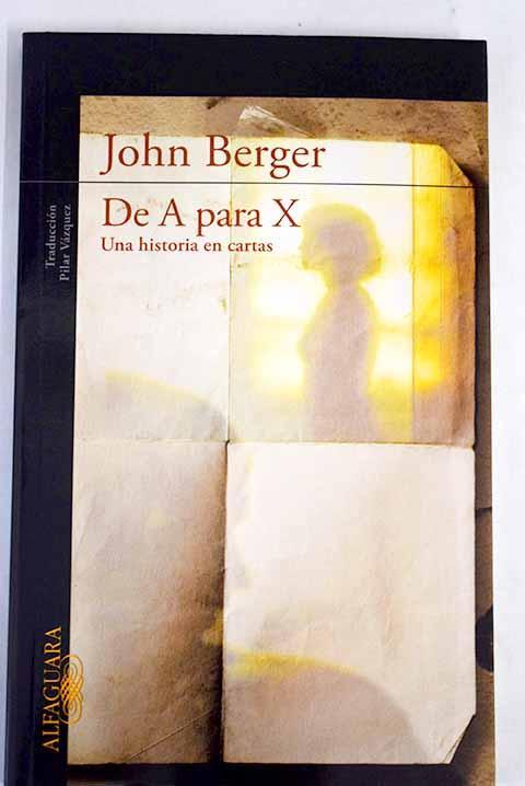 De A para X: una historia en cartas - Berger, John