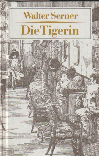 Die Tigerin. Eine absonderliche Liebesgeschichte: Walter Serner