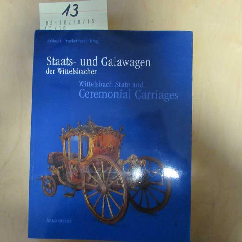 Staats- und Galawagen der Wittelsbacher. Kutschen, Schlitten: Wackernagel, Rudolf H: