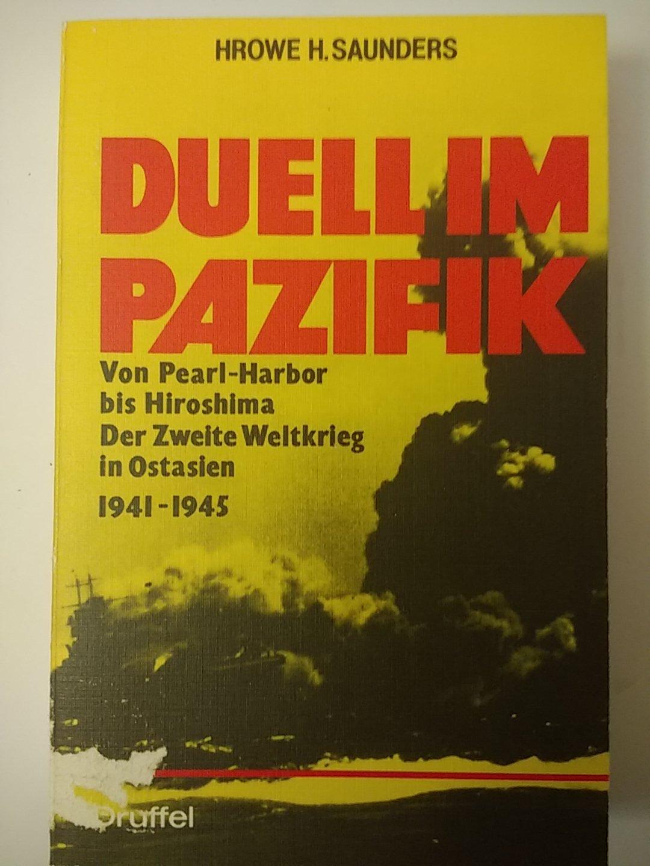 Duell Im Pazifik: Von Pearl Harbor Bis Hiroshima, Der 2. Weltkrieg In Ostasien 1941 - 1945 - Saunders, Hrowe H.