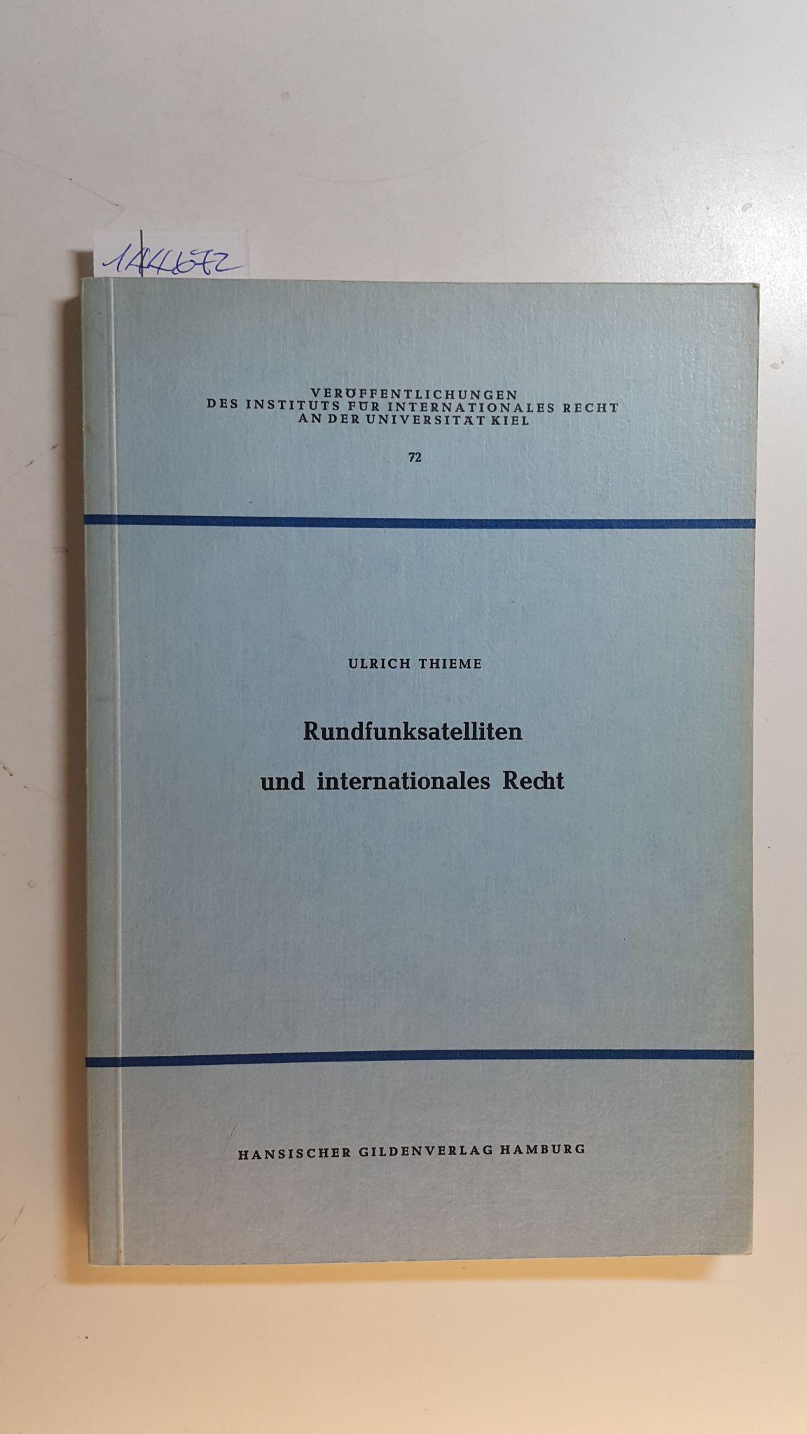 Rundfunksatelliten und internationales Recht : eine neue: Thieme, Ulrich