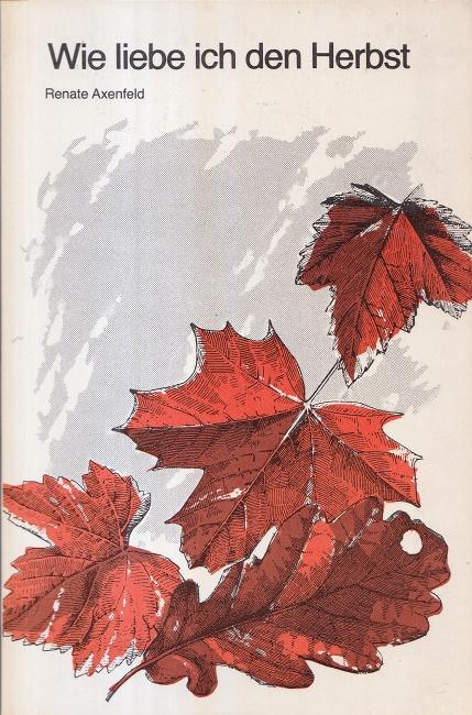 Wie liebe ich den Herbst. Grossdruck -: Axenfeld, Renate: