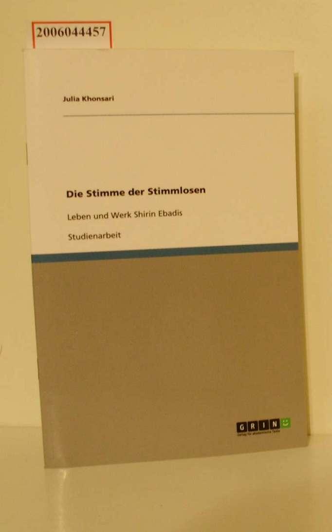 Die Stimme der Stimmlosen / Leben und Werk Shirin Ebadis / Studienarbeit - Khonsari, Julia