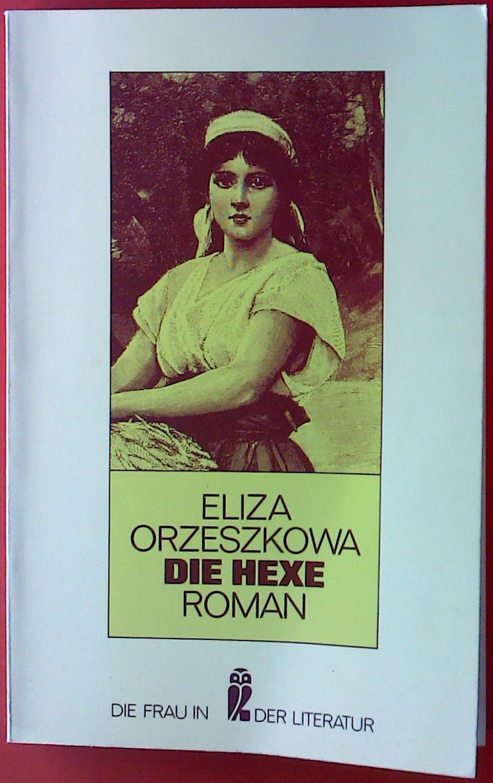 Die Hexe. Roman. Die Frau in der Literatur. - Eliza Orzeszkowa