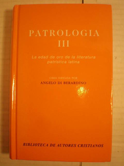 Patrología. Tomo III. La edad de oro de la literatura patrística latina. - Johannes Quasten, Angelo Di Berardino
