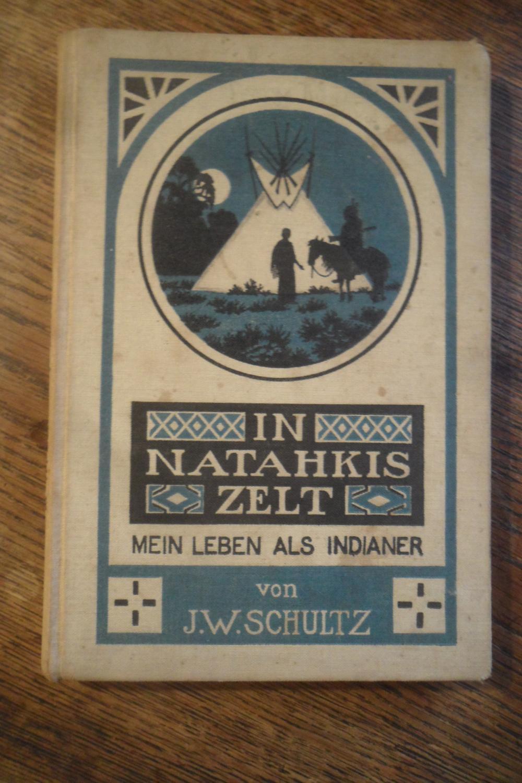 In Natahkis Zelt. Mein Leben als Indianer.: Schultz, J. W.