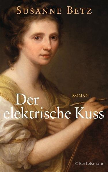 Der elektrische Kuss: Roman - Betz, Susanne