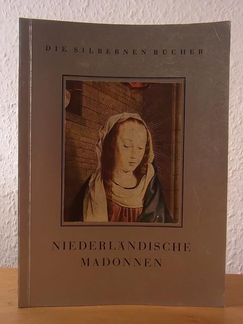 Niederländische Madonnen. Die Silbernen Bücher: Foerster, Otto H.: