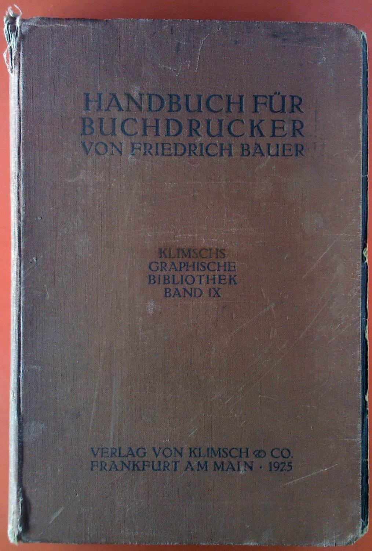 Handbuch für Buchdrucker. Klimschs Graphische Bibliothek Band: Bearbeitet von Friedrich