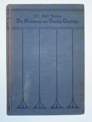 Die Gründung von Deutsch-Ostafrika. Kolonialpolitische Erinnerungen und: Peters, Carl.