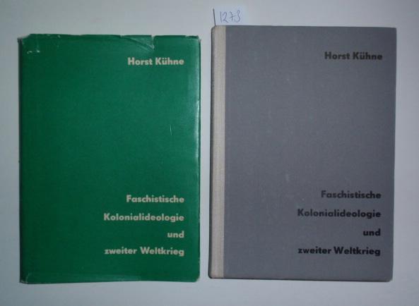 Faschistische Kolonialideologie und zweiter Weltkrieg.: Kühne, Horst,