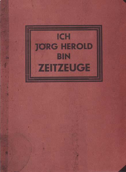 Ich Jörg Herold bin Zeitzeuge.: Herold, Jörg:
