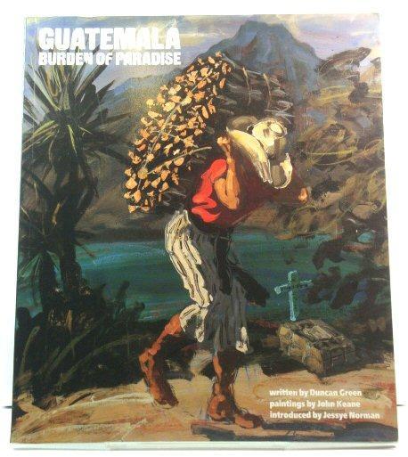 Guatemala: Burden of Paradise: Green, Duncan; Norman,