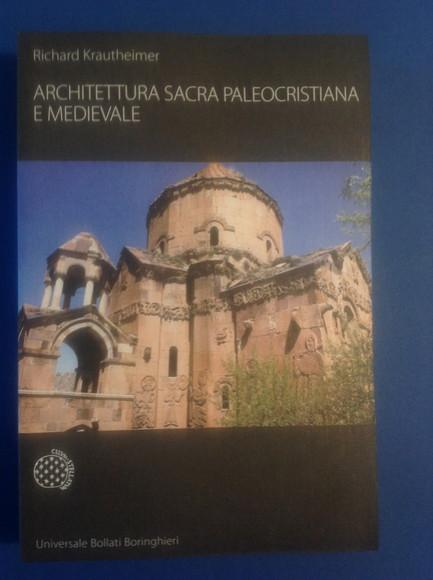 ARCHITETTURA SACRA PALEOCRISTIANA E MEDIEVALE E ALTRI SAGGI SU RINASCIMENTO E BAROCCO - RICHARD KRAUTHEIMER