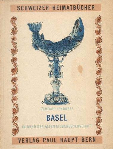 Lendorff, Gertrud: Basel; Teil: 2., Im Bund der alten Eidgenossenschaft. Schweizer Heimatbücher ; 42/42 a - Lendorff, Gertrud