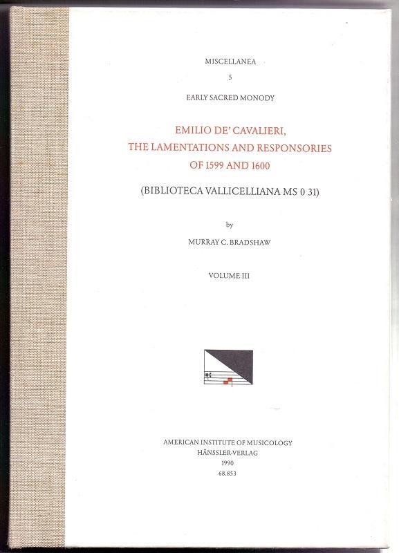 Early sacred monody; Teil: Vol. 3., The lamentations and responsories of 1599 and 1600 : (Biblioteca Vallicelliana MS 0 31). Emilio de` Cavalieri. [Ed.] by Murray C. Bradshaw - Bradshaw, Murray C. (Herausgeber)