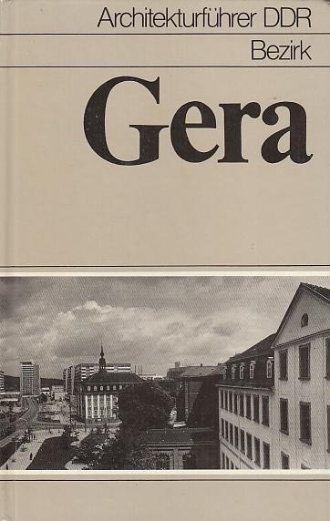 Architekturführer DDR : Bezirk Gera. Weitere Autoren: Brandler, Gotthard, Günther