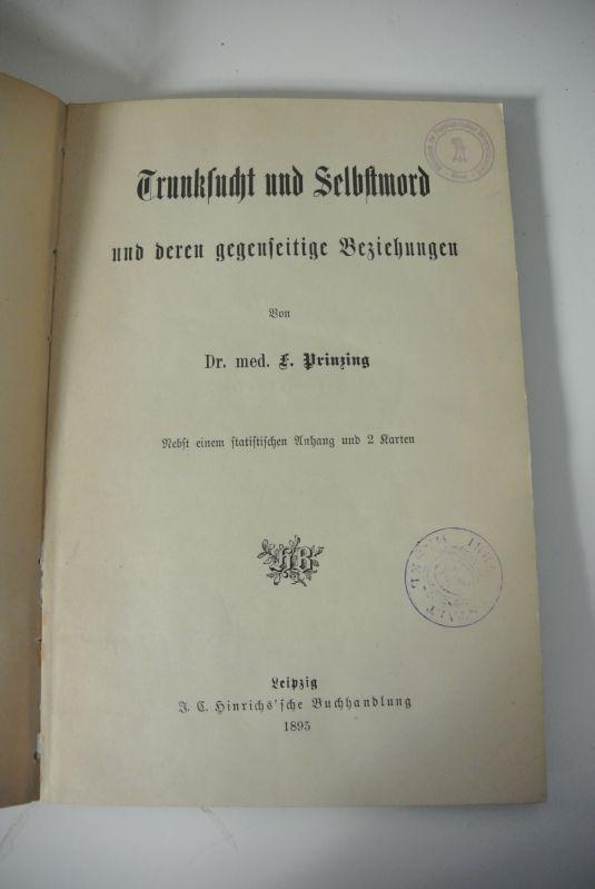 Trunksucht und Selbstmord und deren gegenseitige Beziehungen.: Prinzing, Friedrich,