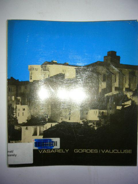 Vasarely Gordes / Vaucluse (edition francaise): Vasarely, Victor :
